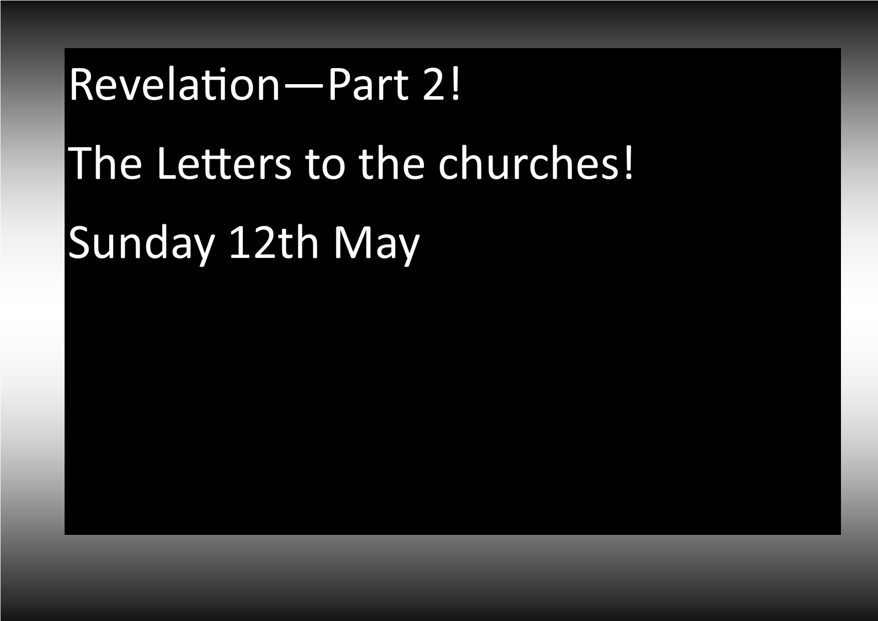 Revelation – Part 2 – the Letters to the churches – May 12th